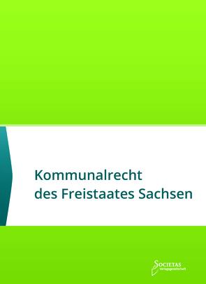Kommunalrecht des Freistaates Sachsen von Societas Verlagsgesellschaft