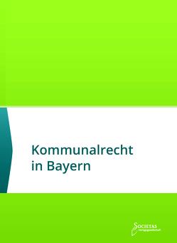 Kommunalrecht in Bayern von Societas Verlag (Hrsg.)