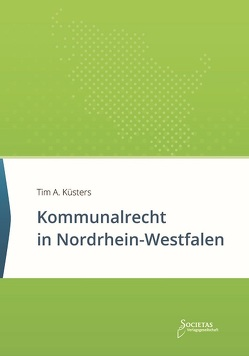 Kommunalrecht in Nordrhein-Westfalen von Küsters,  Tim A.
