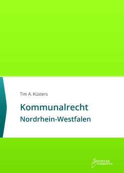 Kommunalrecht Nordrhein-Westfalen von Küsters,  Tim A.
