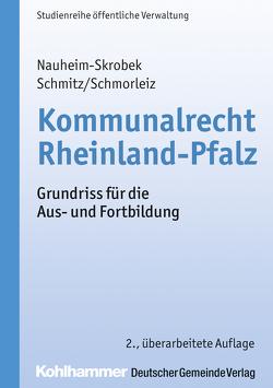 Kommunalrecht Rheinland-Pfalz von Nauheim-Skrobek,  Ulrike, Schmitz,  Hermann, Schmorleiz,  Ralf