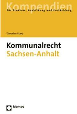 Kommunalrecht Sachsen-Anhalt von Franz,  Thorsten