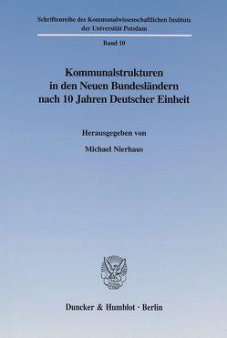 Kommunalstrukturen in den Neuen Bundesländern nach 10 Jahren Deutscher Einheit. von Nierhaus,  Michael
