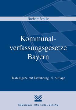 Kommunalverfassungsgesetze Bayern von Schulz,  Norbert
