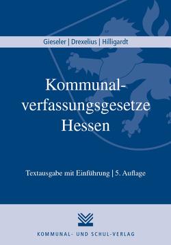 Kommunalverfassungsgesetze Hessen von Drexelius,  Matthias, Gieseler,  Stephan, Hilligardt,  Jan
