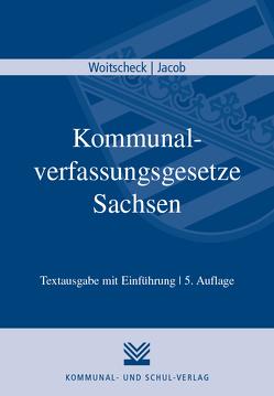 Kommunalverfassungsgesetze Sachsen von Jacob,  André, Woitscheck,  Mischa