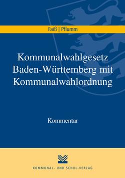 Kommunalwahlgesetz Baden-Württemberg mit Kommunalwahlordnung von Faiß,  Konrad, Pflumm,  Heinz