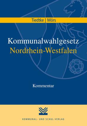 Kommunalwahlgesetz Nordrhein-Westfalen von Mörs,  Norbert, Tiedtke,  Markus
