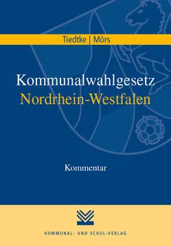 Kommunalwahlgesetz Nordrhein-Westfalen von Mörs,  Norbert, Stibi,  Axel, Tiedtke,  Markus