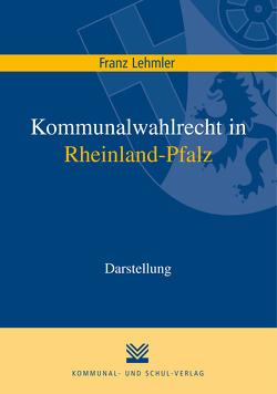 Kommunalwahlrecht in Rheinland-Pfalz von Lehmler,  Franz