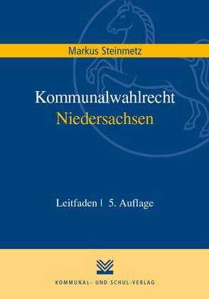 Kommunalwahlrecht Niedersachsen von Steinmetz,  Markus