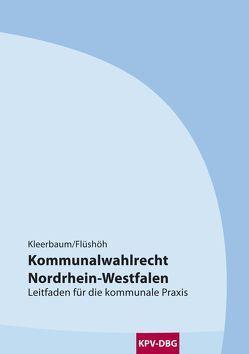 Kommunalwahlrecht Nordrhein-Westfalen von Flüshöh,  Oliver, Kleerbaum,  Klaus-Viktor