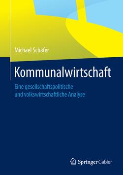 Kommunalwirtschaft von Schaefer,  Michael, Schäfer,  Falk, Stoffels,  Mario, Zenke,  Ines