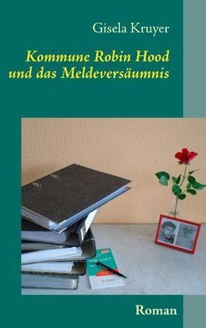 Kommune Robin Hood und das Meldeversäumnis von Kruyer,  Gisela