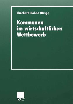 Kommunen im wirtschaftlichen Wettbewerb von Bohne,  Eberhard