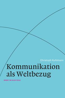 Kommunikation als Weltbezug von Kuhlmann,  Christoph