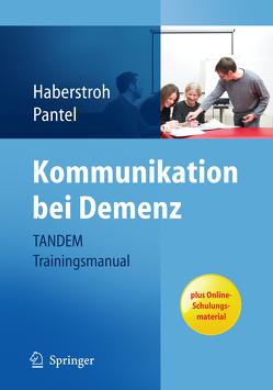 Kommunikation bei Demenz – TANDEM Trainingsmanual von Haberstroh,  Julia, Johannes,  Pantel