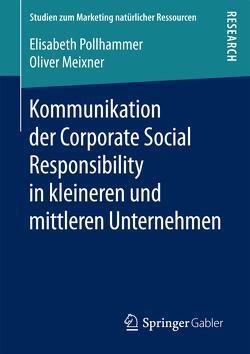 Kommunikation der Corporate Social Responsibility in kleineren und mittleren Unternehmen von Meixner,  Oliver, Pollhammer,  Elisabeth