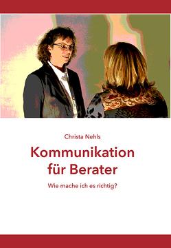 Kommunikation für Berater von Nehls,  Christa