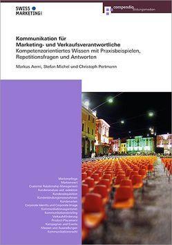 Kommunikation für Marketing- und Verkaufsverantwortliche von Aerni,  Markus, Michel,  Stefan, Portmann,  Christoph