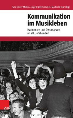 Kommunikation im Musikleben von Müller,  Sven Oliver, Osterhammel,  Jürgen, Rempe,  Martin