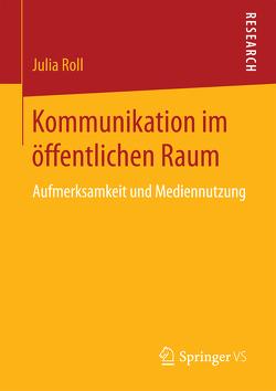 Kommunikation im öffentlichen Raum von Roll,  Julia