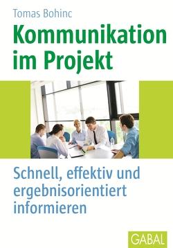 Kommunikation im Projekt von Bohinc,  Thomas