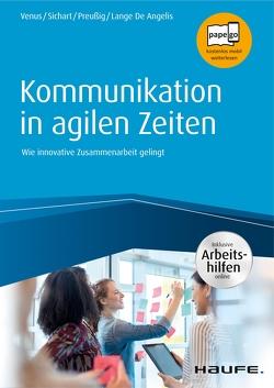 Kommunikation in agilen Zeiten – inkl. Arbeitshilfen online von Lange De Angelis,  Anne, Preußig,  Jörg, Sichart,  Silke, Venus,  Gunda