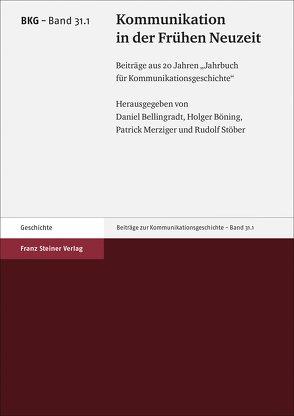 Kommunikation in der Frühen Neuzeit von Bellingradt,  Daniel, Böning,  Holger, Merziger,  Patrick, Stöber,  Rudolf