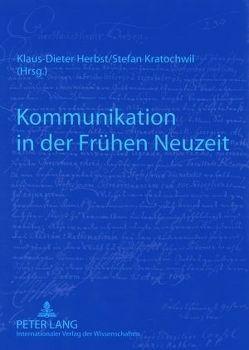 Kommunikation in der Frühen Neuzeit von Herbst,  Klaus-Dieter, Kratochwil,  Stefan