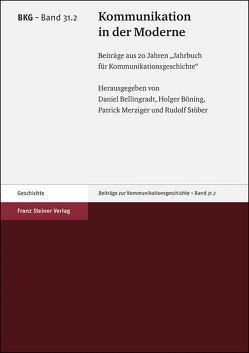 Kommunikation in der Moderne von Bellingradt,  Daniel, Böning,  Holger, Merziger,  Patrick, Stöber,  Rudolf
