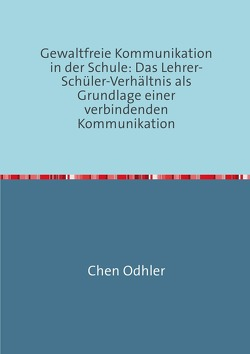Kommunikation in der Schule / Gewaltfreie Kommunikation in der Schule von Odhler,  Chen
