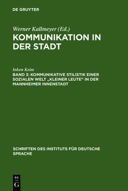 """Kommunikation in der Stadt / Kommunikative Stilistik einer sozialen Welt """"kleiner Leute"""" in der Mannheimer Innenstadt von Kallmeyer,  Werner, Keim,  Inken"""