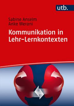Kommunikation in Lehr-Lernkontexten von Anselm,  Sabine, Werani,  Anke