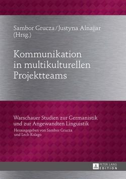 Kommunikation in multikulturellen Projektteams von Alnajjar,  Justyna, Grucza,  Sambor