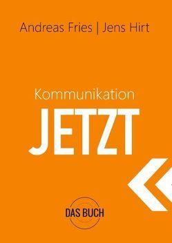 Kommunikation Jetzt von Fries,  Andreas, Hirt,  Jens