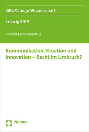 Kommunikation, Kreation und Innovation – Recht im Umbruch? von Hetmank,  Sven, Rechenberg,  Constantin
