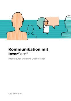 Kommunikation mit InterSem interkulturell und ohne Dolmetscher von Behrendt,  Ute
