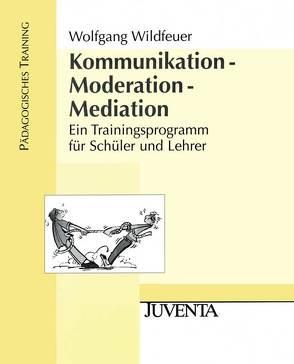 Kommunikation – Moderation – Mediation von Wildfeuer,  Wolfgang