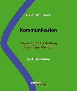 Kommunikation. Planung und Gestaltung öffentlicher Meinung. von Droste,  Heinz W.