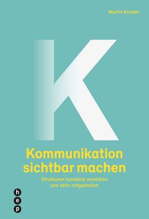 Kommunikation sichtbar machen (E-Book) von Kramer,  Martin