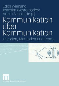 Kommunikation über Kommunikation von Scholl,  Armin, Westerbarkey,  Joachim, Wienand,  Edith