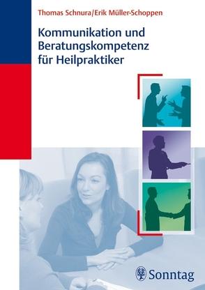 Kommunikation und Beratungskompetenz für Heilpraktiker von Müller Schoppen,  Erik, Schnura,  Thomas
