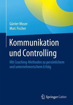 Kommunikation und Controlling von Fischer,  Marc, Moser,  Günter