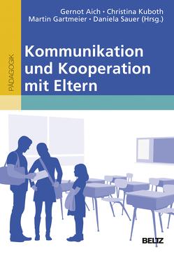 Kommunikation und Kooperation mit Eltern von Aich,  Gernot, Gartmeier,  Martin, Kuboth,  Christina, Sauer,  Daniela