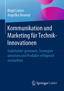Kommunikation und Marketing für Technik-Innovationen von Howind,  Angelika, Lutzer,  Birgit