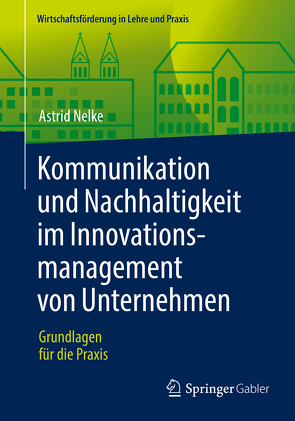 Kommunikation und Nachhaltigkeit im Innovationsmanagement von Unternehmen von Nelke,  Astrid