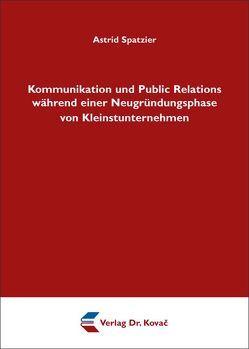 Kommunikation und Public Relations während einer Neugründungsphase von Kleinstunternehmen von Spatzier,  Astrid
