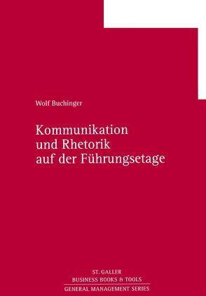Kommunikation und Rhetorik in der Führungsetage von Buchinger,  Wolf