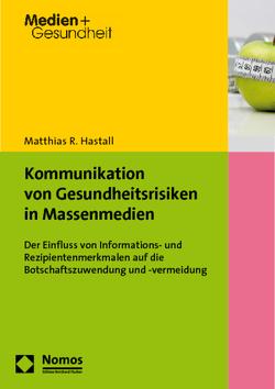 Kommunikation von Gesundheitsrisiken in Massenmedien von Hastall,  Matthias R.